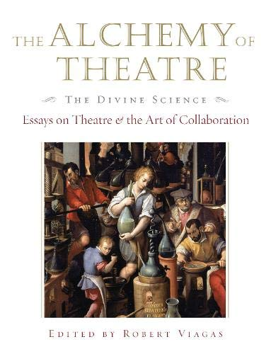 9781557836984: The Alchemy of Theatre - The Divine Science: Essays on Theatre and the Art of Collaboration (Applause Books)