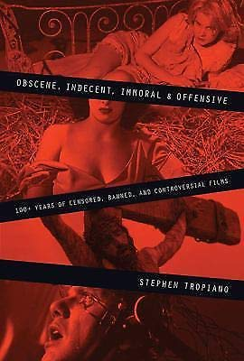 9781557837264: Obscene, Indecent, Immoral, and Offensive: 100+ Years of Censored, Banned, and Controversial Films