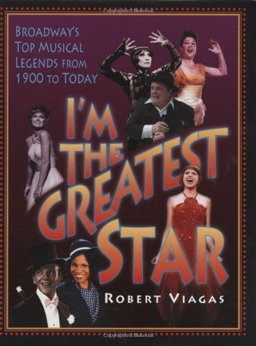 9781557837271: I'm the Greatest Star: Broadway's Top Musical Legends from 1900 to Today
