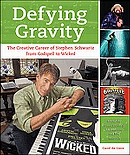 Defying Gravity: The Creative Career of Stephen Schwartz, from Godspell to Wicked: de Giere, Carol
