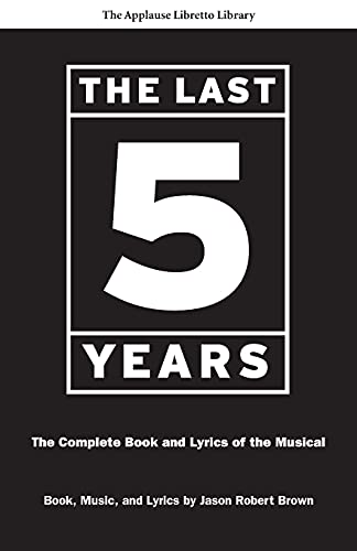9781557837707: The Last Five Years (The Applause Libretto Library): The Complete Book and Lyrics of the Musical * The Applause Libretto Library