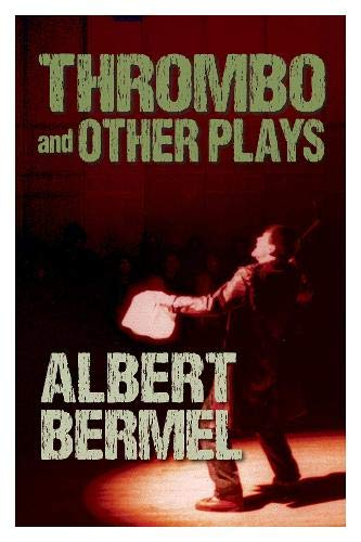 Thrombo and Other Plays (1557838437) by Albert Bermel