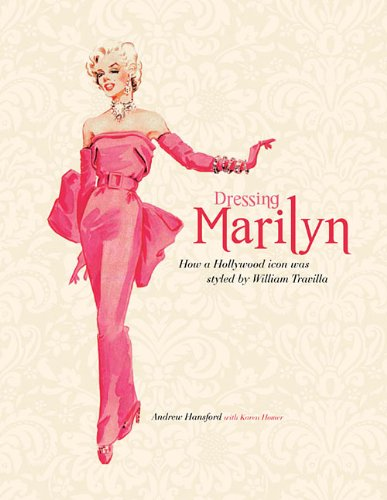 9781557838469: Dressing Marilyn: How a Hollywood Icon Was Styled by William Travilla