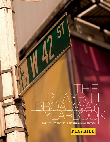 The Playbill Broadway Yearbook: June 2011 to May 2012 Eighth Annual Edition