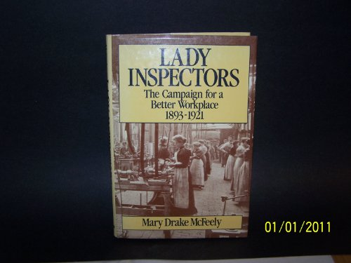 Lady Inspectors the Campaign for a Better Workplace 1893 - 1921