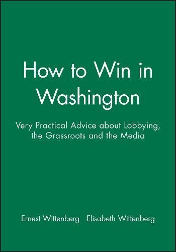 9781557860347: How to Win in Washington: Very Practical Advice About Lobbying the Grassroots and the Media
