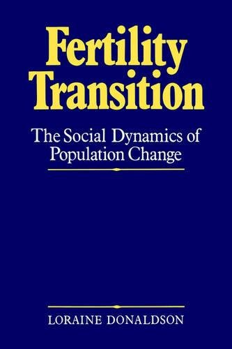 The Fertility Transition: Social Dynamics of Population Change (Hardback): Loraine Donaldson