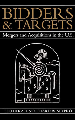 Bidders and Targets: Mergers and Acquisitions in the U.S.: Leo Herzel; Richard W. Shepro