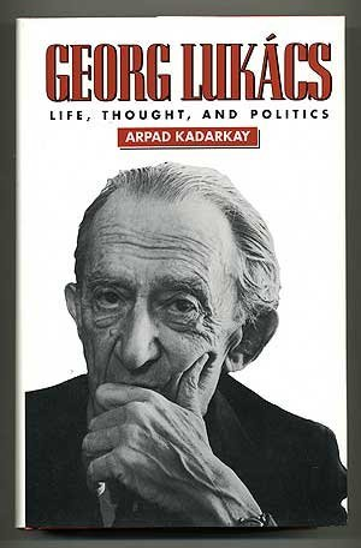 Georg Lukacs: Life, Thought, and Politics: Kadarkay, Arpad