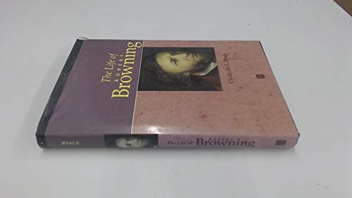 The Life of Robert Browning: A Critical Biography (Blackwell Critical Biographies): Ryals, Clyde De...