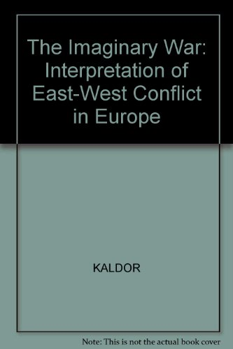 The Imaginary War: Understanding the East-West Conflict: Kaldor, Mary