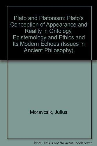 Plato and Platonism : Plato's conception of appearance and reality in Ontology, Epistemology, ...