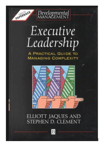Executive Leadership: A Practical Guide to Managing: Elliott Jaques