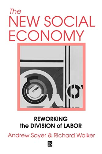The New Social Economy. Reworking the Division of Labor.,: Sayer, Andrew / Walker, Richard