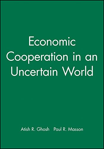 Economic Cooperation in an Uncertain World (Hardback): Atish R. Ghosh, Paul R. Masson