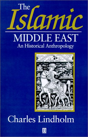 The Islamic Middle East: An Historical Anthropology: Lindholm, Charles