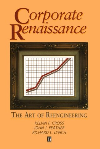 Corporate Renaissance : The Art of Reengineering: John J. Feather;