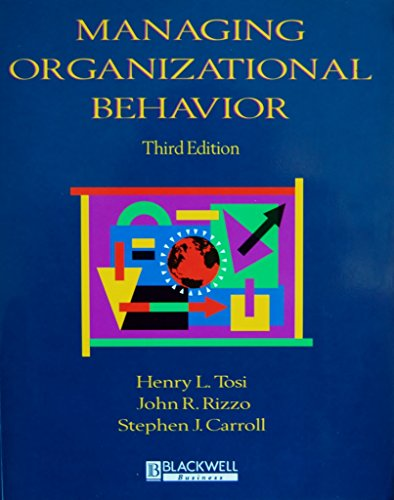 Managing Organizational Behavior 3e (1557865515) by Tosi, Henry; Carroll, Stephen; Rizzo, John