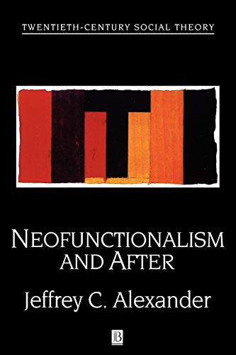 Neofunctionalism and After: Collected Readings (Paperback): Jeffrey C. Alexander