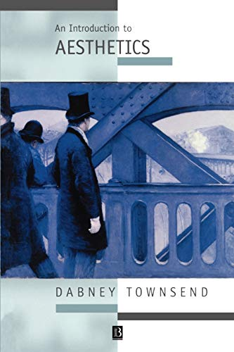 An Introduction to Aesthetics: Classic and Contemporary Readings: Dabney Townsend