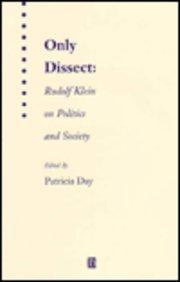 Only Dissect: Rudolf Klein on Politics and Society: Patricia Day, Rudolf Klein