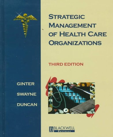 Strategic Management of Health Care Organizations: Peter M. Ginter,
