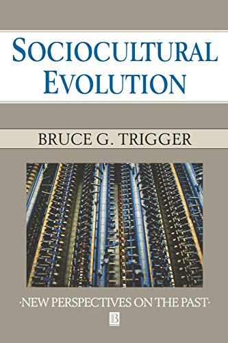 Sociocultural Evolution: Calculation and Contingency: Trigger, Bruce G.