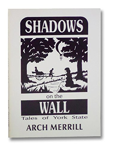 Shadows on the Wall: Tales of York State (Arch Merrill's New York) (9781557870001) by Merrill, Arch