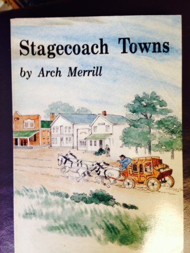 Stagecoach Towns (9781557870025) by Merrill, Arch