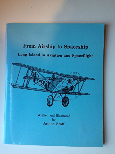 From airship to spaceship: Long Island in aviation and spaceflight: Stoff, Joshua
