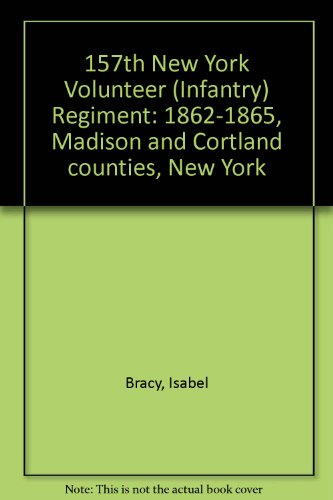 9781557870803: 157th New York Volunteer (Infantry) Regiment: 1862-1865, Madison and Cortland counties, New York