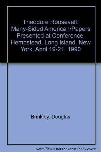 9781557870858: Theodore Roosevelt: Many-Sided American/Papers Presented at Conference, Hempstead, Long Island, New York, April 19-21, 1990