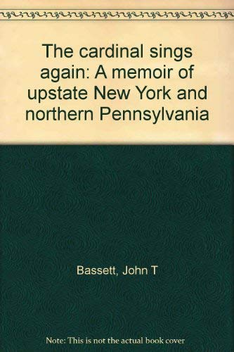 The Cardinal Sings Again: Bassett, John T.