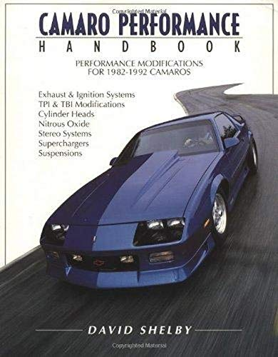 Camaro Performance Handbook (Performance modifications for 1982-1992 Camaros): Shelby, David