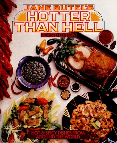 Hotter Than Hell (Revised Edition): Hot and Spicy Dishes from Around the World: Jane Butel