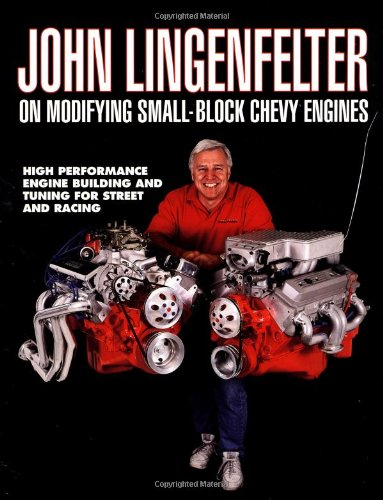 John Lingenfelter on Modifying Small-block Chevy Engines: Lingenfelter, John