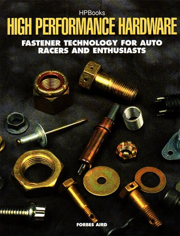High Performance Hardware: Fastener Technology for Racers and Enthusiasts: Aird, Forbes