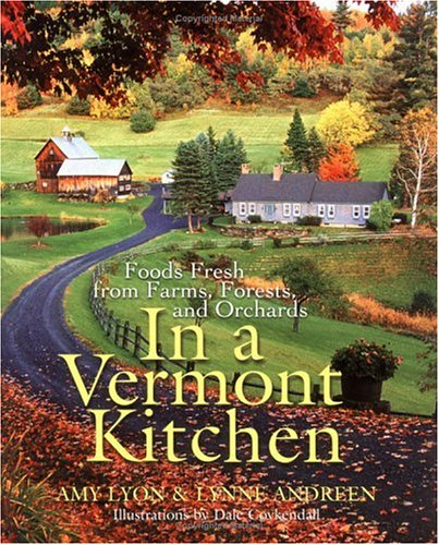 9781557883605: In a Vermont Kitchen: Foods Fresh from Farms, Forests, and Orchards
