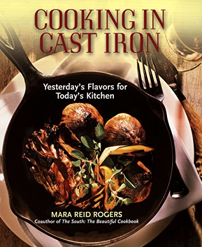 9781557883674: Cooking in Cast Iron: Yesterday's Flavors for Today's Kitchen