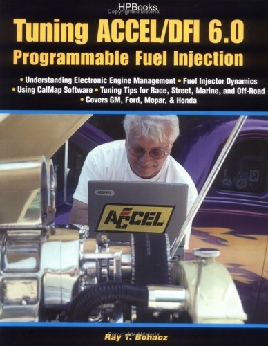 Tuning ACCEL/DFI 6.0 Programmable Fuel Injection: Bohacz, Ray T.
