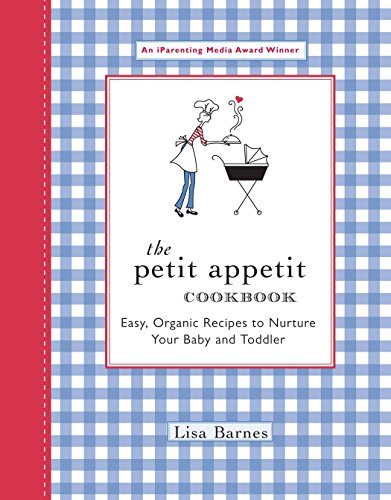 9781557884534: The Petit Appetit Cookbook: Easy, Organic Recipes to Nurture Your Baby and Toddler