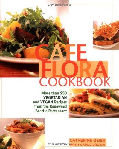Cafe Flora Cookbook: Geier, Catherine, Brown,