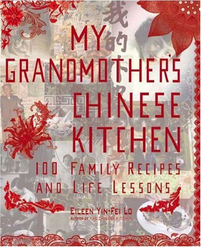 My Grandmother's Chinese Kitchen: 100 Family Recipes and Life Lessons (1557885052) by Lo, Eileen Yin-Fei