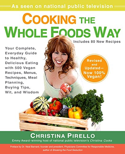 9781557885173: Cooking the Whole Foods Way: Your Complete, Everyday Guide to Healthy, Delicious Eating with 500 VeganRecipes , Menus, Techniques, Meal Planning, Buying Tips, Wit, and Wisdom
