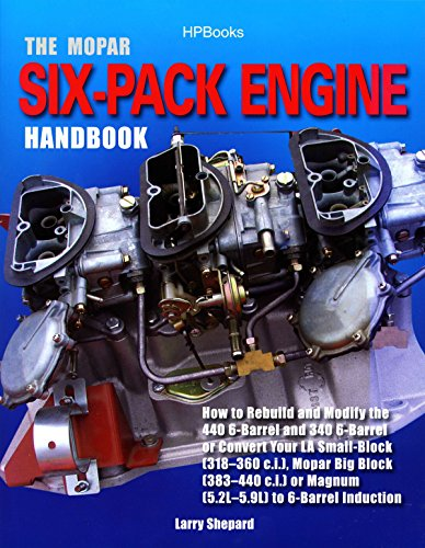 The Mopar Six-Pack Engine Handbook HP1528: How to Rebuild and Modify the 440 6-Barrel and 340 6-Barrelor Convert Your LA Sm all-Block (318-360 c.i.), ... Block (383-440 c.i.) or Magnum (5.2L-5.9L) (1557885281) by Shepard, Larry