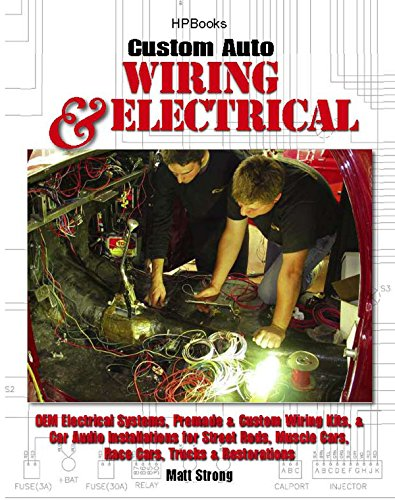 9781557885456: Custom Auto Wiring & Electrical HP1545: OEM Electrical Systems, Premade & Custom Wiring Kits, & Car Audio Installations for Street Rods, Muscle Cars, Race Cars, Trucks & Restorations