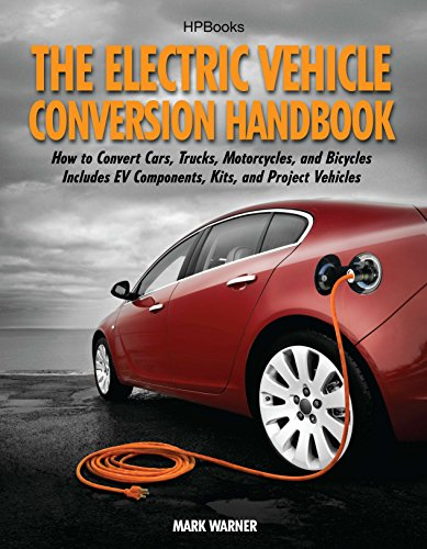 9781557885685: The Electric Vehicle Conversion Handbook: How to Convert Cars, Trucks, Motorcycles, and Bicycles -- Includes EV Components, Kits, and Project Vehicles