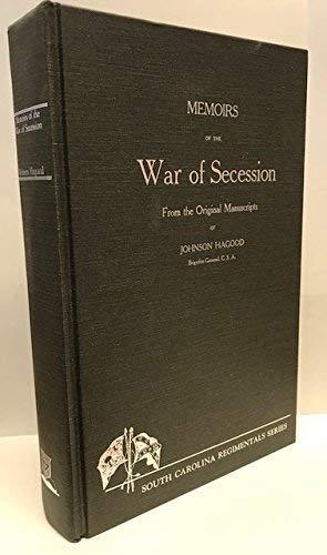 Memoirs of the War of Secession from the Original Manuscripts of Johnson Hagood: Hagood, Johnson ...