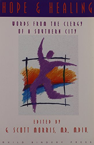 Hope & Healing: Words From the Clergy of a Southern City: G. Scott Morris, M.D., M.Div. [Editor...