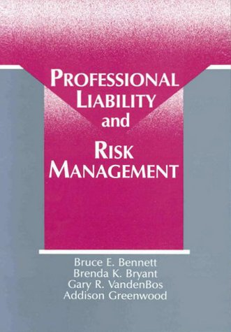 Professional Liability and Risk Management: Bennett, Bruce E.